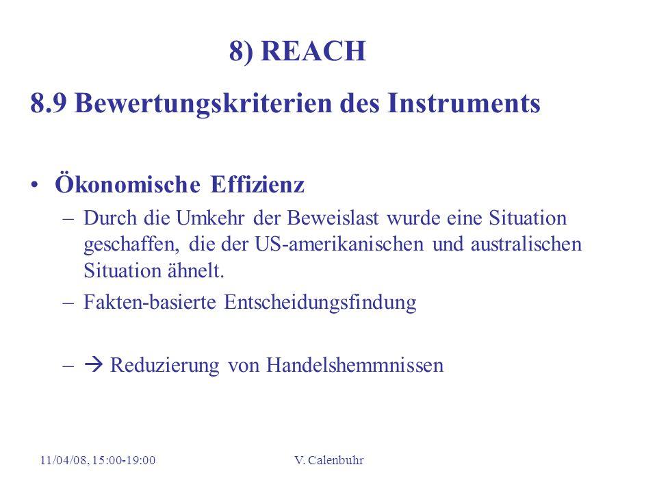 11/04/08, 15:00-19:00V. Calenbuhr 8) REACH 8.9 Bewertungskriterien des Instruments Ökonomische Effizienz –Durch die Umkehr der Beweislast wurde eine S