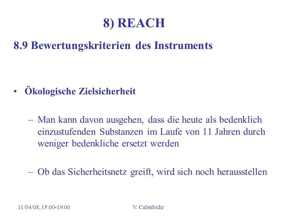 11/04/08, 15:00-19:00V. Calenbuhr 8) REACH 8.9 Bewertungskriterien des Instruments Ökologische Zielsicherheit –Man kann davon ausgehen, dass die heute