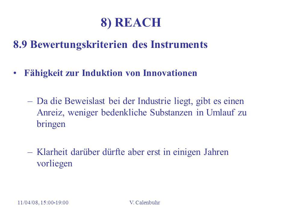 11/04/08, 15:00-19:00V. Calenbuhr 8) REACH 8.9 Bewertungskriterien des Instruments Fähigkeit zur Induktion von Innovationen –Da die Beweislast bei der