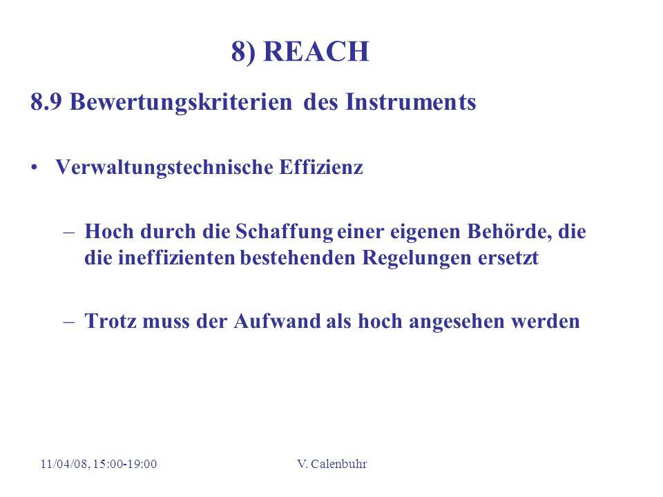 11/04/08, 15:00-19:00V. Calenbuhr 8) REACH 8.9 Bewertungskriterien des Instruments Verwaltungstechnische Effizienz –Hoch durch die Schaffung einer eig
