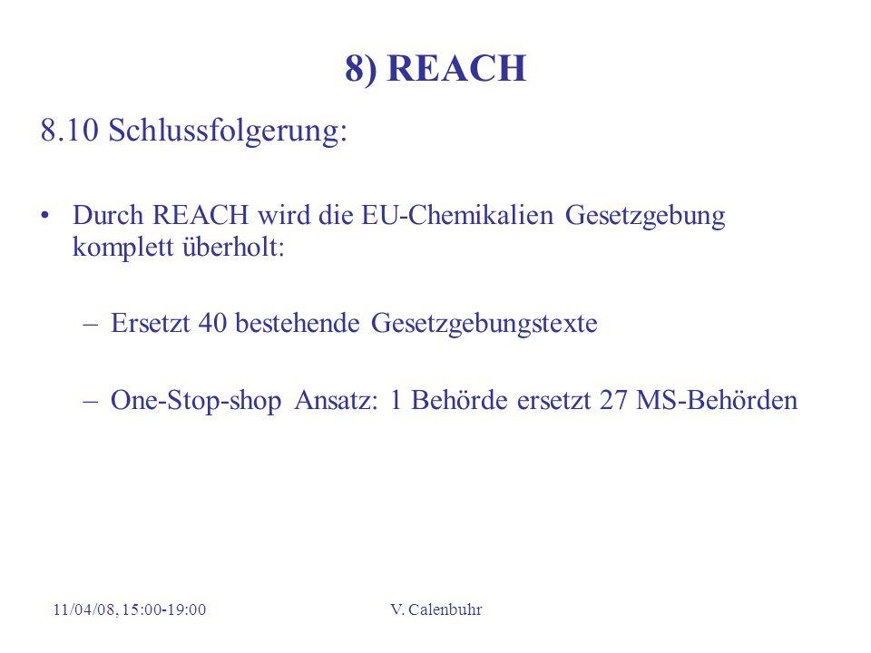 11/04/08, 15:00-19:00V. Calenbuhr 8) REACH 8.10 Schlussfolgerung: Durch REACH wird die EU-Chemikalien Gesetzgebung komplett überholt: –Ersetzt 40 best