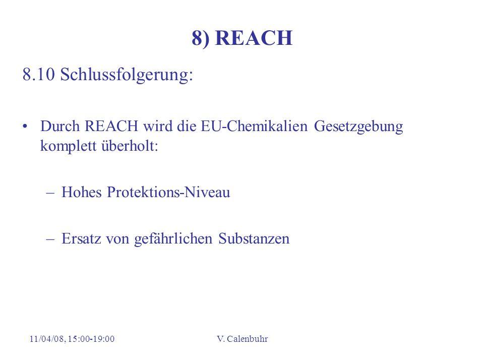 11/04/08, 15:00-19:00V. Calenbuhr 8) REACH 8.10 Schlussfolgerung: Durch REACH wird die EU-Chemikalien Gesetzgebung komplett überholt: –Hohes Protektio