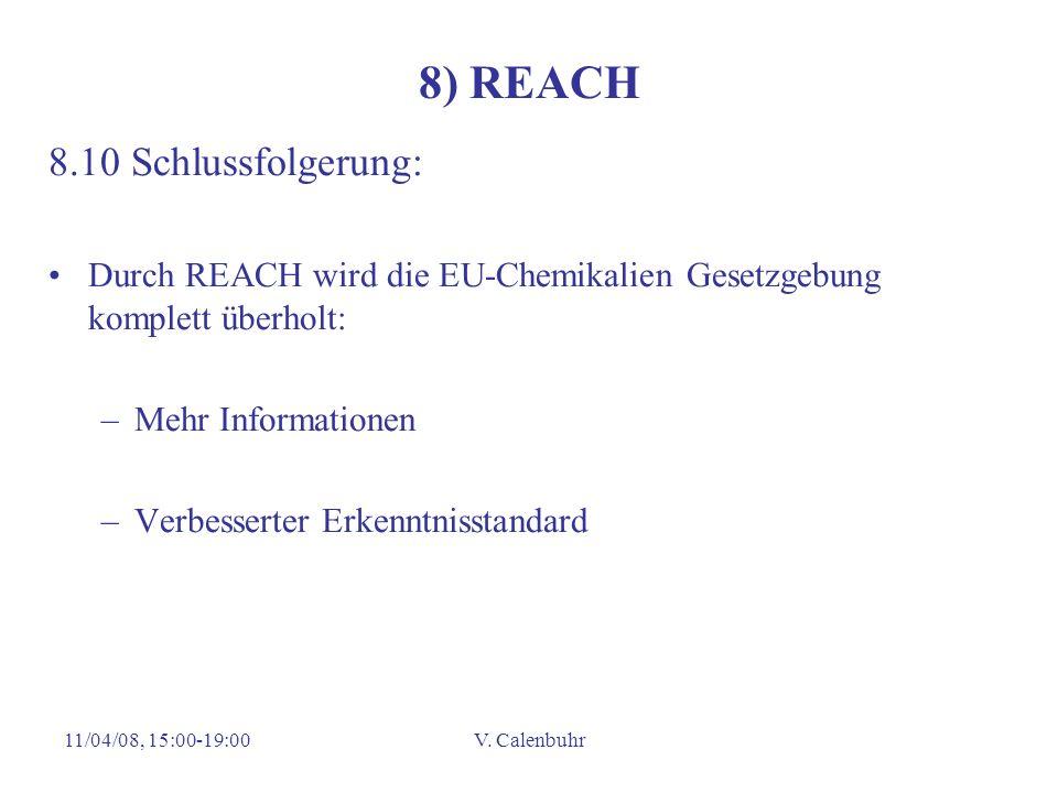 11/04/08, 15:00-19:00V. Calenbuhr 8) REACH 8.10 Schlussfolgerung: Durch REACH wird die EU-Chemikalien Gesetzgebung komplett überholt: –Mehr Informatio