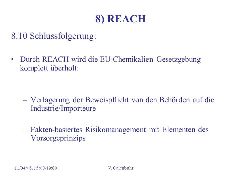 11/04/08, 15:00-19:00V. Calenbuhr 8) REACH 8.10 Schlussfolgerung: Durch REACH wird die EU-Chemikalien Gesetzgebung komplett überholt: –Verlagerung der