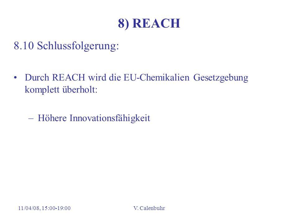 11/04/08, 15:00-19:00V. Calenbuhr 8) REACH 8.10 Schlussfolgerung: Durch REACH wird die EU-Chemikalien Gesetzgebung komplett überholt: –Höhere Innovati