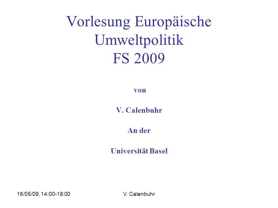 16/05/09, 14:00-18:00V. Calenbuhr Vorlesung Europäische Umweltpolitik FS 2009 von V.