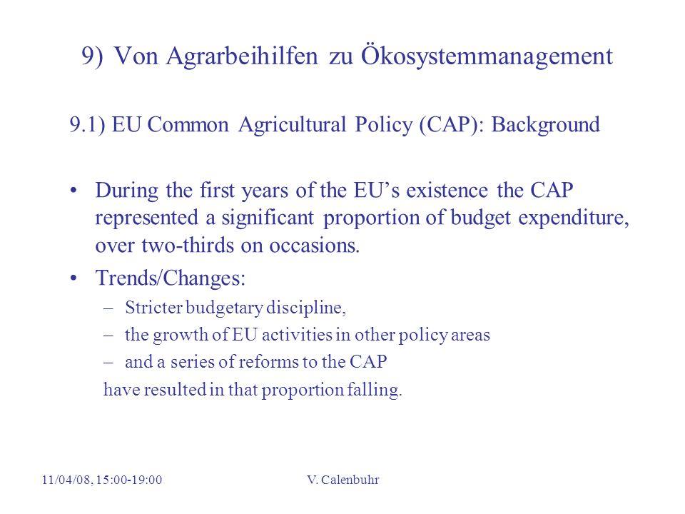 11/04/08, 15:00-19:00V. Calenbuhr 9) Von Agrarbeihilfen zu Ökosystemmanagement 9.1) EU Common Agricultural Policy (CAP): Background During the first y