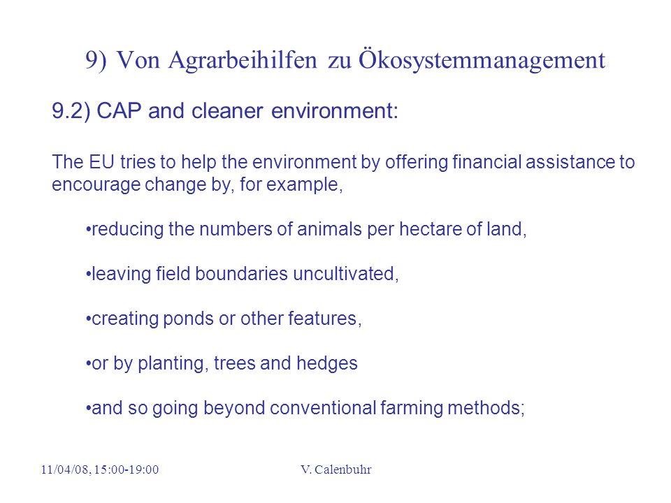 11/04/08, 15:00-19:00V. Calenbuhr 9) Von Agrarbeihilfen zu Ökosystemmanagement 9.2) CAP and cleaner environment: The EU tries to help the environment