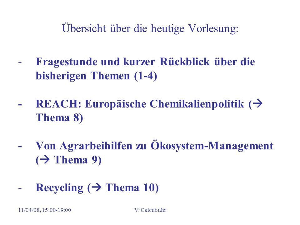 11/04/08, 15:00-19:00V. Calenbuhr Übersicht über die heutige Vorlesung: -Fragestunde und kurzer Rückblick über die bisherigen Themen (1-4) - REACH: Eu