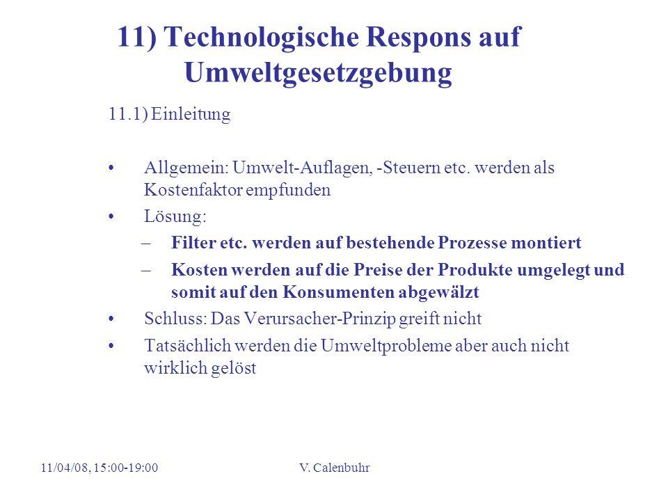 11/04/08, 15:00-19:00V. Calenbuhr 11) Technologische Respons auf Umweltgesetzgebung 11.1) Einleitung Allgemein: Umwelt-Auflagen, -Steuern etc. werden