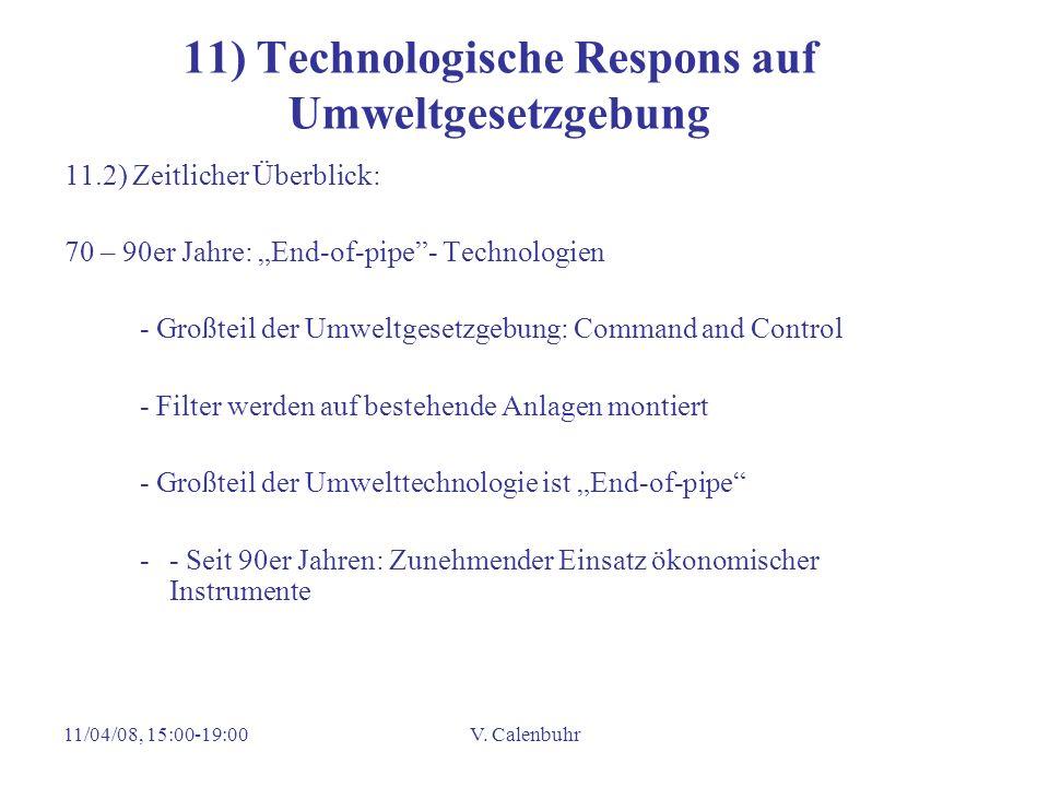 11/04/08, 15:00-19:00V. Calenbuhr 11) Technologische Respons auf Umweltgesetzgebung 11.2) Zeitlicher Überblick: 70 – 90er Jahre: End-of-pipe- Technolo
