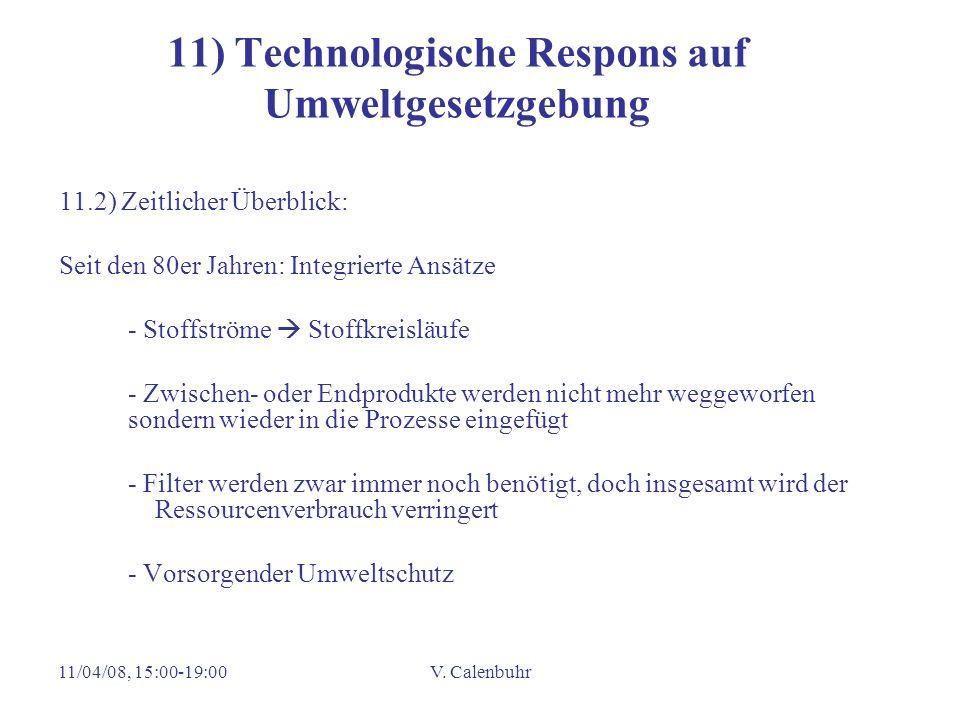 11/04/08, 15:00-19:00V. Calenbuhr 11) Technologische Respons auf Umweltgesetzgebung 11.2) Zeitlicher Überblick: Seit den 80er Jahren: Integrierte Ansä