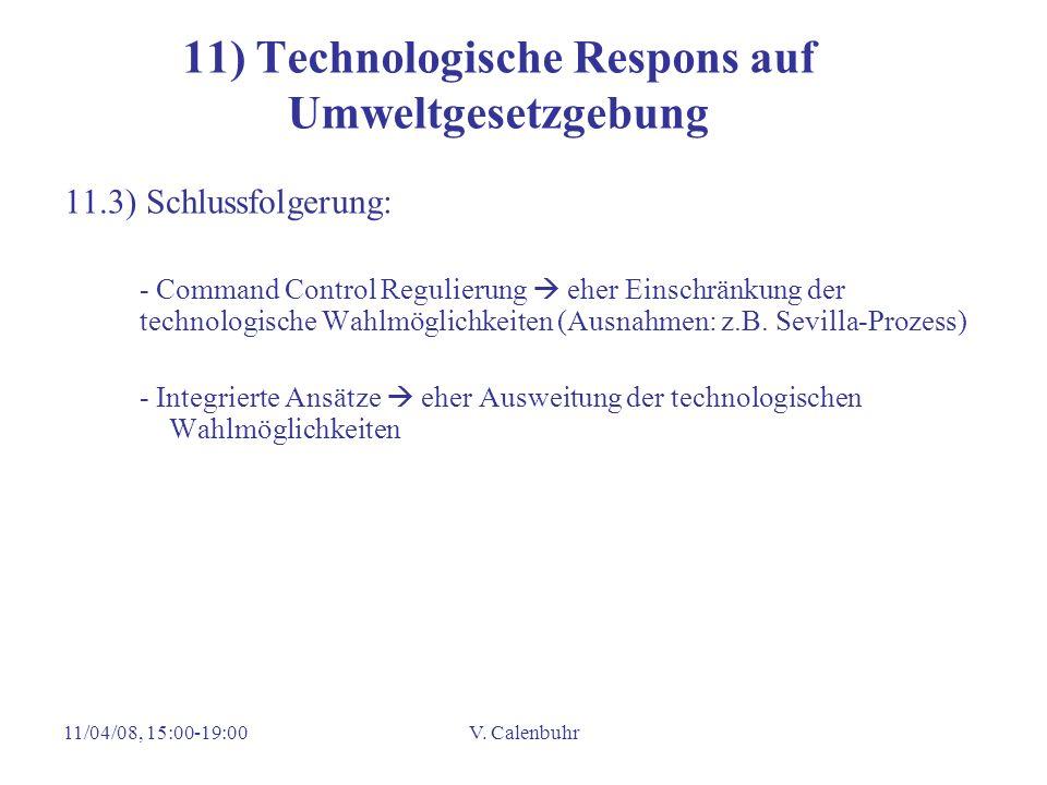11/04/08, 15:00-19:00V. Calenbuhr 11) Technologische Respons auf Umweltgesetzgebung 11.3) Schlussfolgerung: - Command Control Regulierung eher Einschr