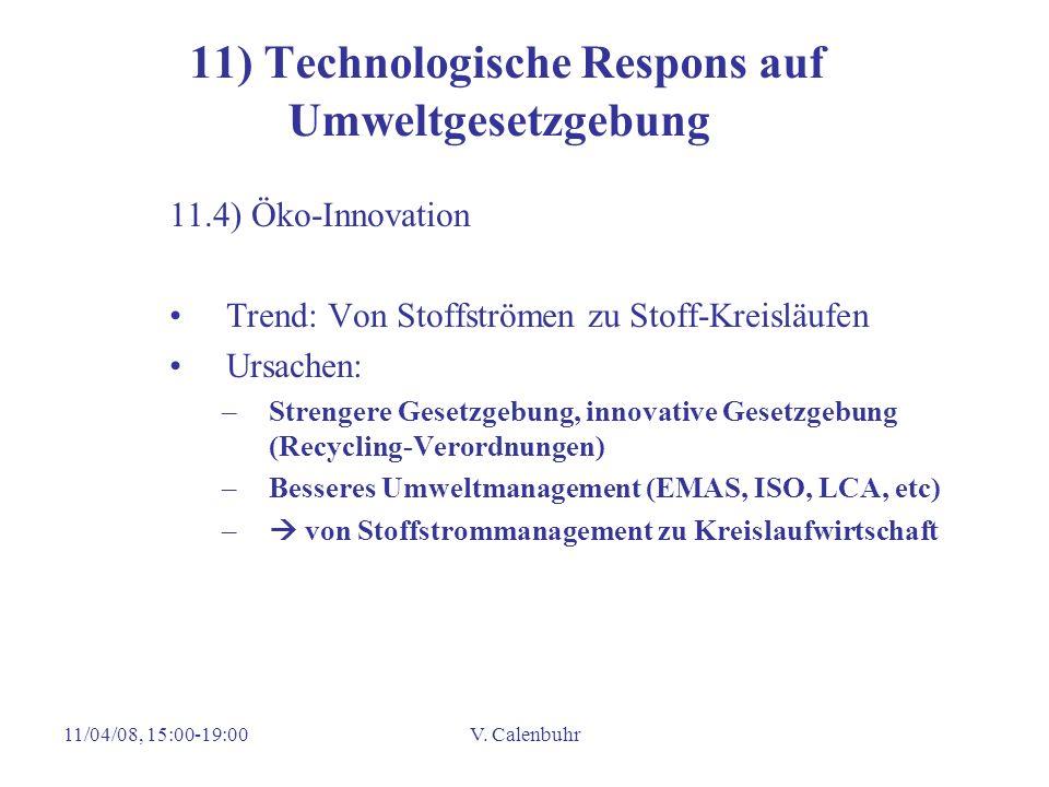 11/04/08, 15:00-19:00V. Calenbuhr 11) Technologische Respons auf Umweltgesetzgebung 11.4) Öko-Innovation Trend: Von Stoffströmen zu Stoff-Kreisläufen
