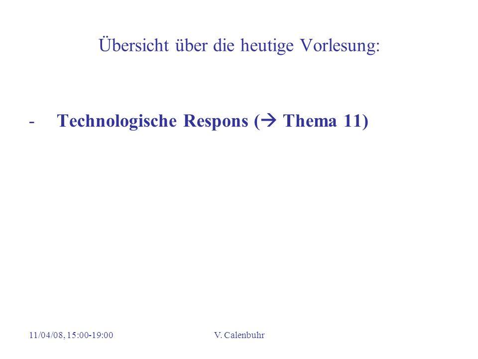 11/04/08, 15:00-19:00V. Calenbuhr Übersicht über die heutige Vorlesung: -Technologische Respons ( Thema 11)