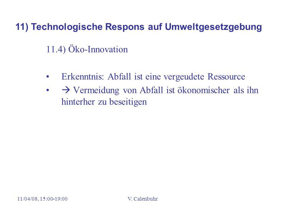 11/04/08, 15:00-19:00V. Calenbuhr 11.4) Öko-Innovation Erkenntnis: Abfall ist eine vergeudete Ressource Vermeidung von Abfall ist ökonomischer als ihn
