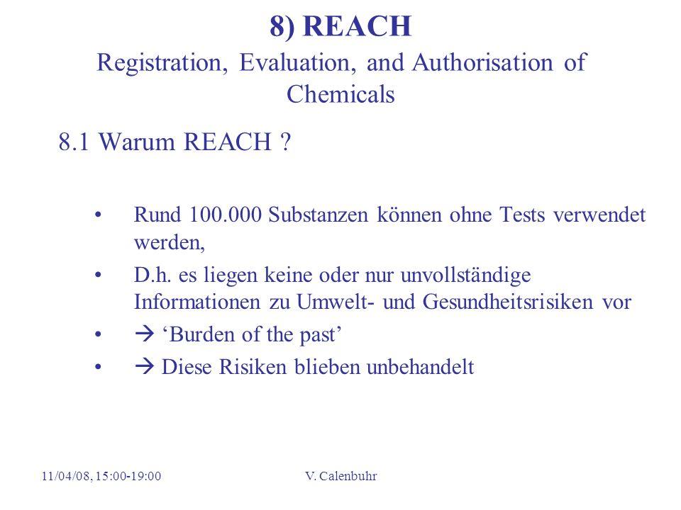 11/04/08, 15:00-19:00V. Calenbuhr 8) REACH Registration, Evaluation, and Authorisation of Chemicals 8.1 Warum REACH ? Rund 100.000 Substanzen können o