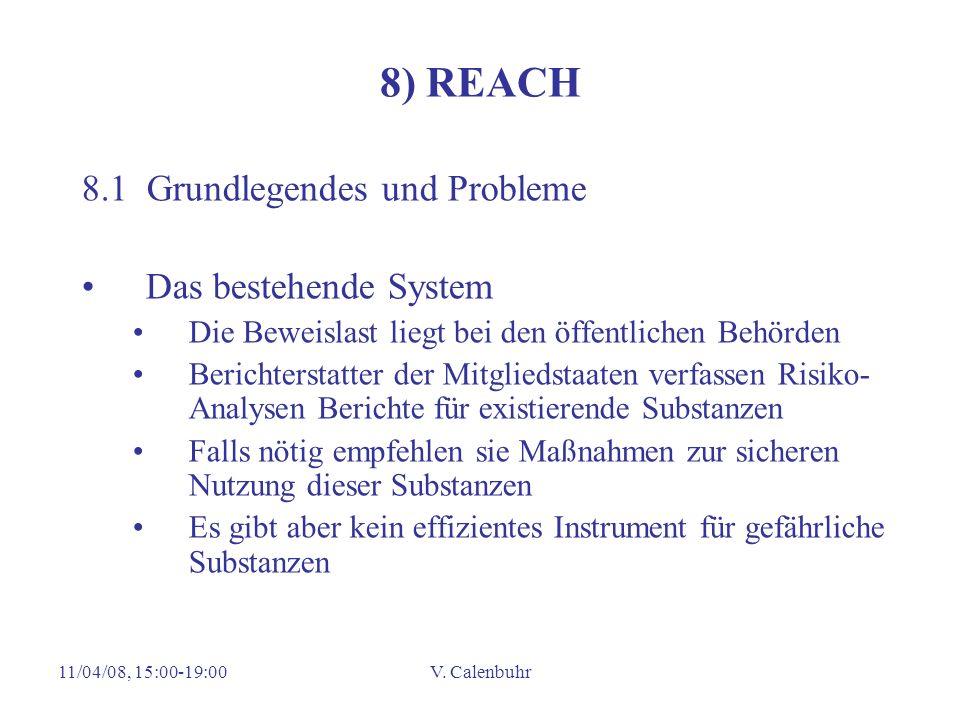 11/04/08, 15:00-19:00V. Calenbuhr 8) REACH 8.1 Grundlegendes und Probleme Das bestehende System Die Beweislast liegt bei den öffentlichen Behörden Ber