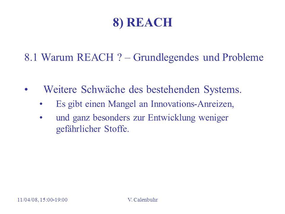 11/04/08, 15:00-19:00V. Calenbuhr 8) REACH 8.1 Warum REACH .