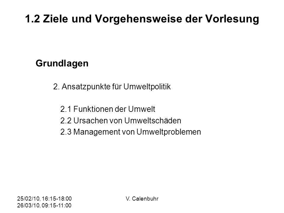 25/02/10, 16:15-18:00 26/03/10, 09:15-11:00 V. Calenbuhr 1.2 Ziele und Vorgehensweise der Vorlesung Grundlagen 2. Ansatzpunkte für Umweltpolitik 2.1 F