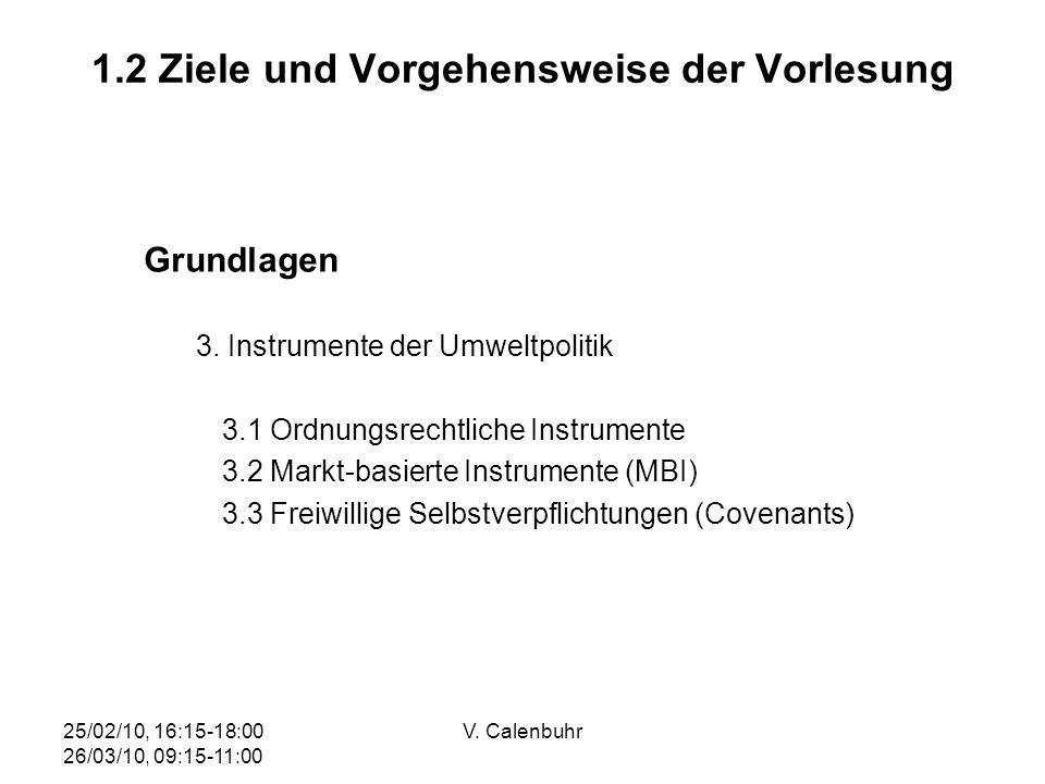 25/02/10, 16:15-18:00 26/03/10, 09:15-11:00 V. Calenbuhr 1.2 Ziele und Vorgehensweise der Vorlesung Grundlagen 3. Instrumente der Umweltpolitik 3.1 Or