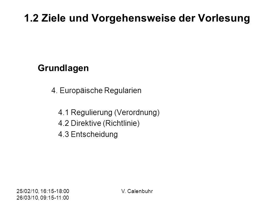 25/02/10, 16:15-18:00 26/03/10, 09:15-11:00 V. Calenbuhr 1.2 Ziele und Vorgehensweise der Vorlesung Grundlagen 4. Europäische Regularien 4.1 Regulieru