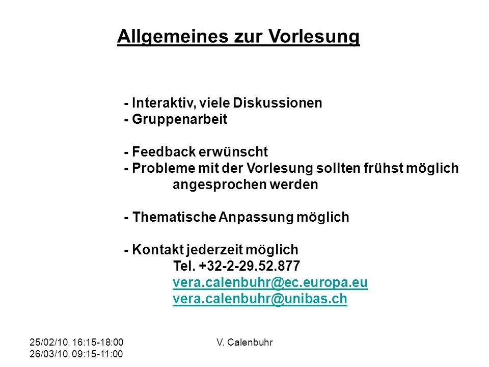 25/02/10, 16:15-18:00 26/03/10, 09:15-11:00 V. Calenbuhr - Interaktiv, viele Diskussionen - Gruppenarbeit - Feedback erwünscht - Probleme mit der Vorl