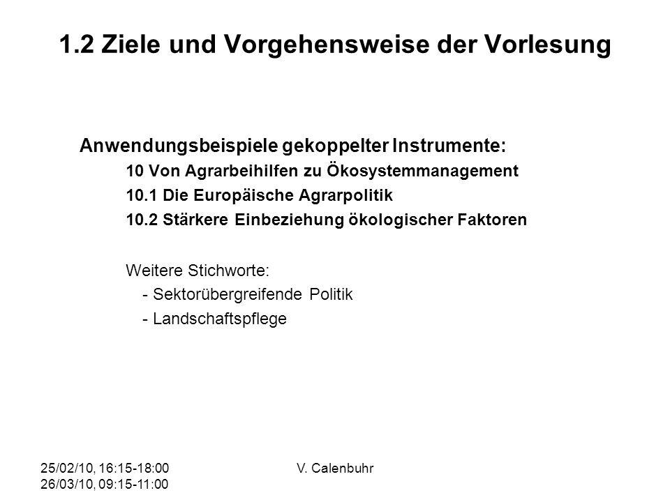25/02/10, 16:15-18:00 26/03/10, 09:15-11:00 V. Calenbuhr 1.2 Ziele und Vorgehensweise der Vorlesung Anwendungsbeispiele gekoppelter Instrumente: 10 Vo