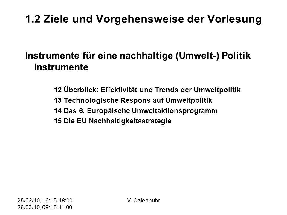 25/02/10, 16:15-18:00 26/03/10, 09:15-11:00 V. Calenbuhr 1.2 Ziele und Vorgehensweise der Vorlesung Instrumente für eine nachhaltige (Umwelt-) Politik