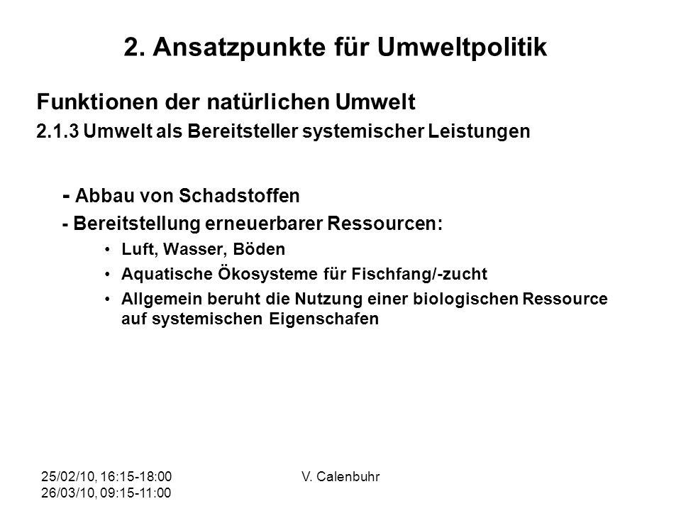 25/02/10, 16:15-18:00 26/03/10, 09:15-11:00 V. Calenbuhr 2. Ansatzpunkte für Umweltpolitik Funktionen der natürlichen Umwelt 2.1.3 Umwelt als Bereitst