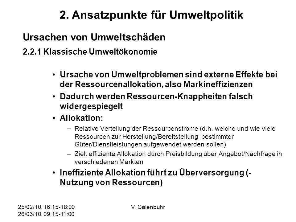 25/02/10, 16:15-18:00 26/03/10, 09:15-11:00 V. Calenbuhr Ursachen von Umweltschäden 2.2.1 Klassische Umweltökonomie Ursache von Umweltproblemen sind e