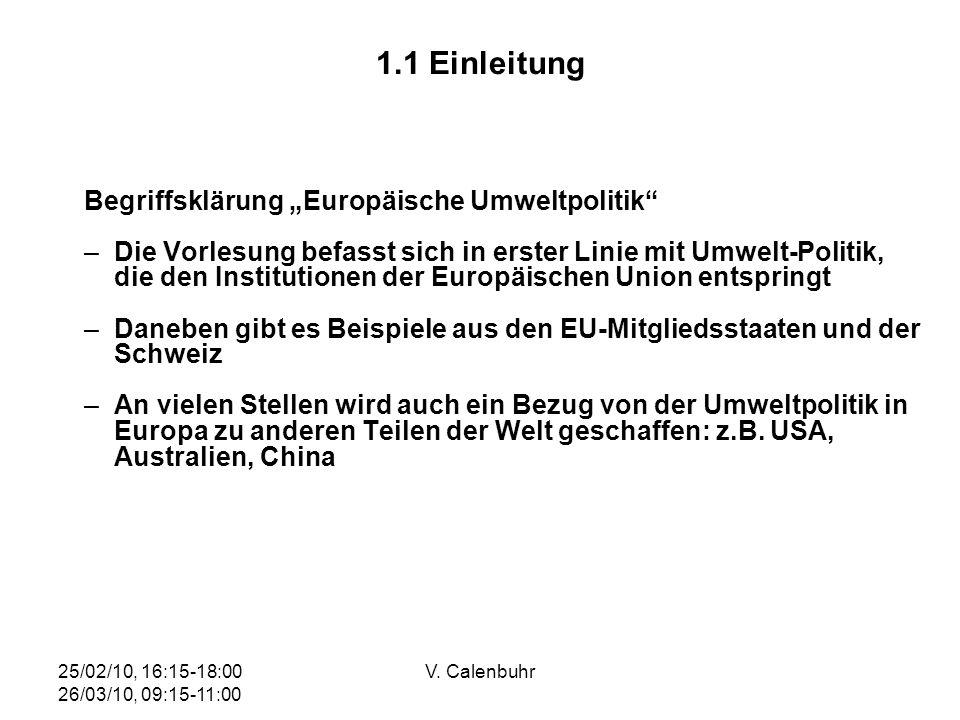 25/02/10, 16:15-18:00 26/03/10, 09:15-11:00 V. Calenbuhr 1.1 Einleitung Begriffsklärung Europäische Umweltpolitik –Die Vorlesung befasst sich in erste