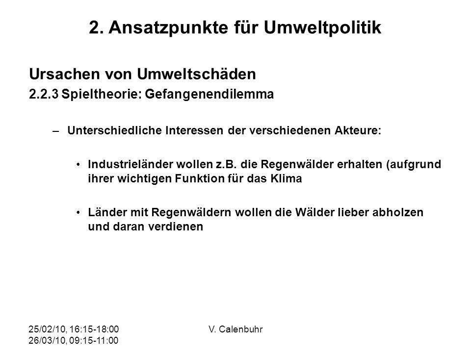 25/02/10, 16:15-18:00 26/03/10, 09:15-11:00 V. Calenbuhr Ursachen von Umweltschäden 2.2.3 Spieltheorie: Gefangenendilemma –Unterschiedliche Interessen