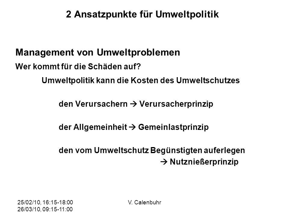 25/02/10, 16:15-18:00 26/03/10, 09:15-11:00 V. Calenbuhr 2 Ansatzpunkte für Umweltpolitik Management von Umweltproblemen Wer kommt für die Schäden auf