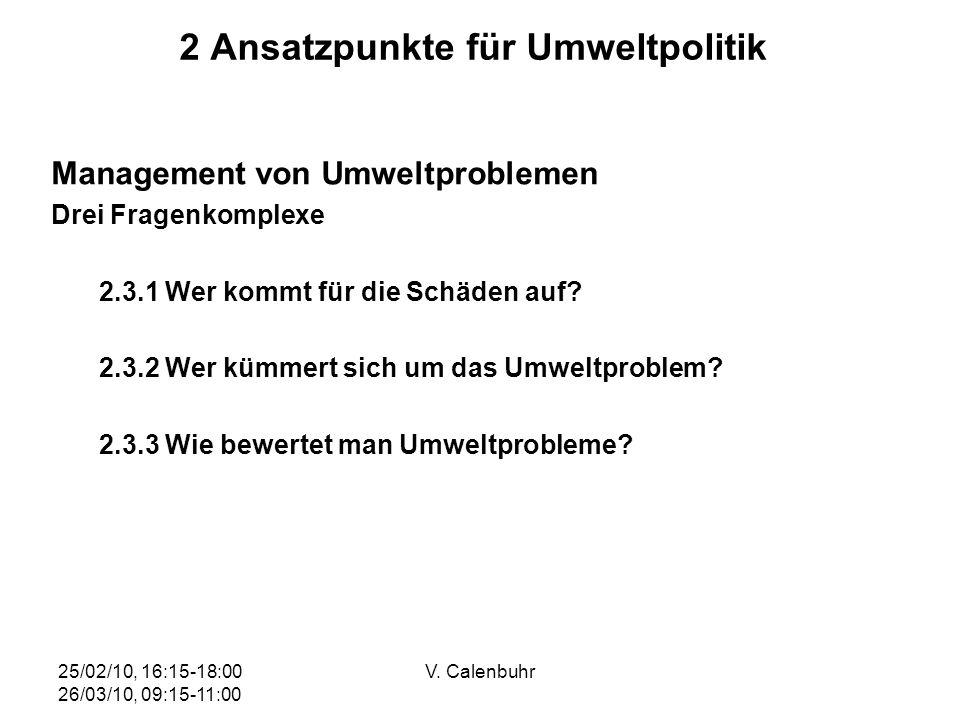 25/02/10, 16:15-18:00 26/03/10, 09:15-11:00 V. Calenbuhr 2 Ansatzpunkte für Umweltpolitik Management von Umweltproblemen Drei Fragenkomplexe 2.3.1 Wer