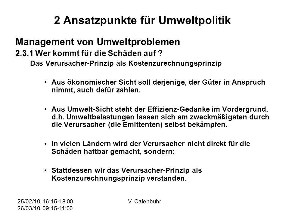 25/02/10, 16:15-18:00 26/03/10, 09:15-11:00 V. Calenbuhr 2 Ansatzpunkte für Umweltpolitik Management von Umweltproblemen 2.3.1 Wer kommt für die Schäd