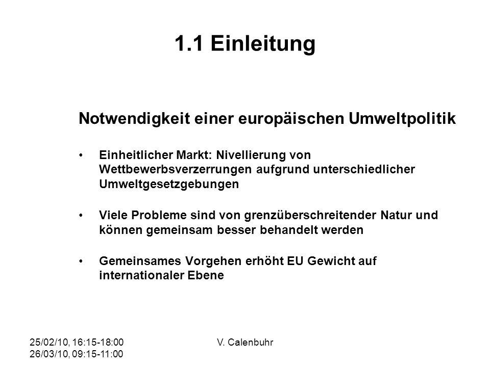25/02/10, 16:15-18:00 26/03/10, 09:15-11:00 V. Calenbuhr 1.1 Einleitung Notwendigkeit einer europäischen Umweltpolitik Einheitlicher Markt: Nivellieru