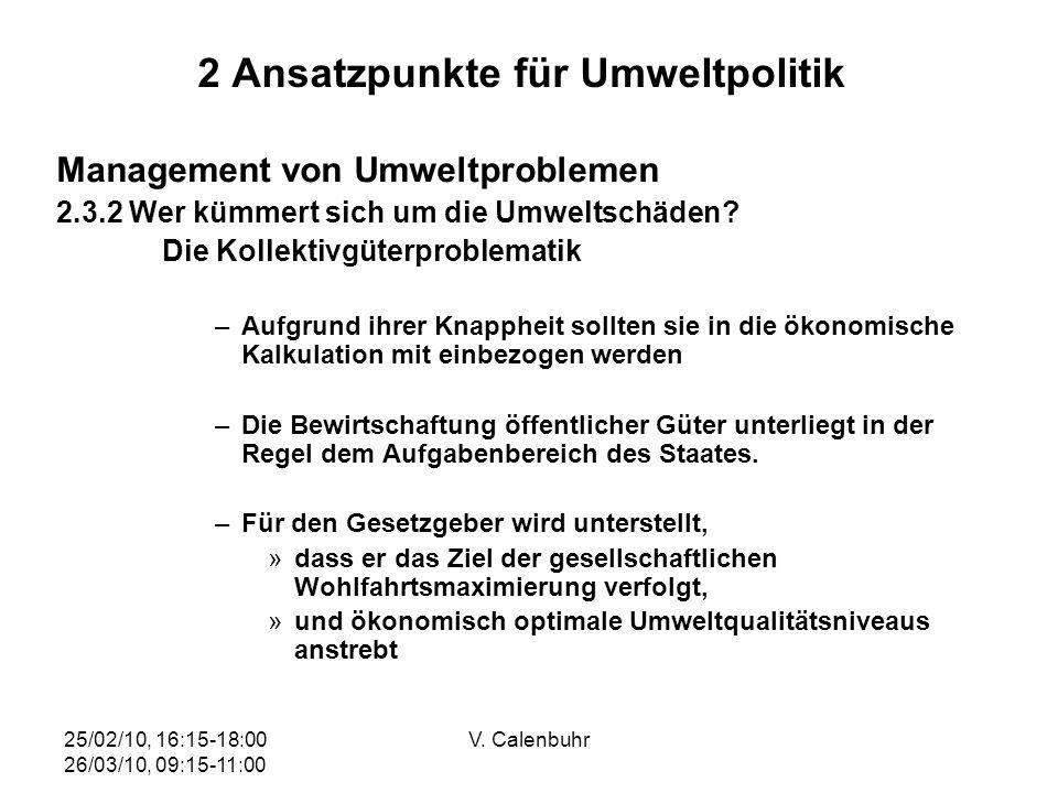 25/02/10, 16:15-18:00 26/03/10, 09:15-11:00 V. Calenbuhr 2 Ansatzpunkte für Umweltpolitik Management von Umweltproblemen 2.3.2 Wer kümmert sich um die
