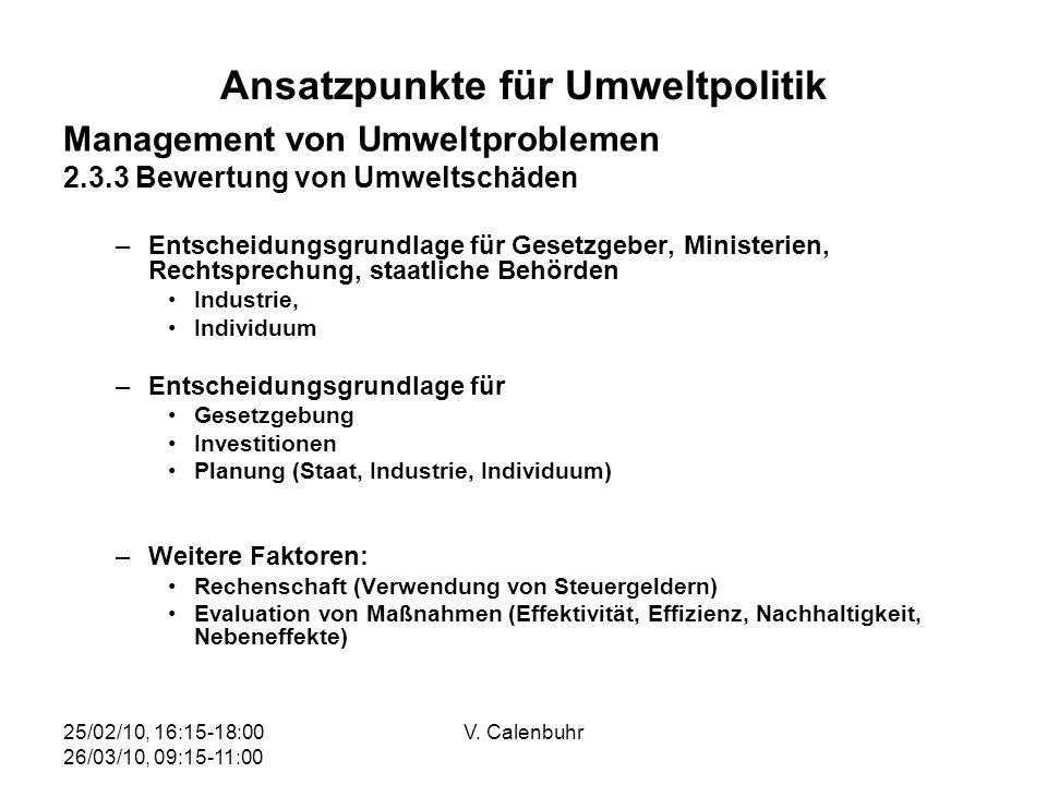 25/02/10, 16:15-18:00 26/03/10, 09:15-11:00 V. Calenbuhr Ansatzpunkte für Umweltpolitik Management von Umweltproblemen 2.3.3 Bewertung von Umweltschäd
