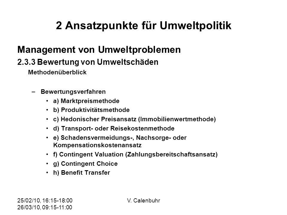 25/02/10, 16:15-18:00 26/03/10, 09:15-11:00 V. Calenbuhr 2 Ansatzpunkte für Umweltpolitik Management von Umweltproblemen 2.3.3 Bewertung von Umweltsch