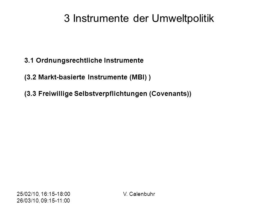 25/02/10, 16:15-18:00 26/03/10, 09:15-11:00 V. Calenbuhr 3 Instrumente der Umweltpolitik 3.1 Ordnungsrechtliche Instrumente (3.2 Markt-basierte Instru