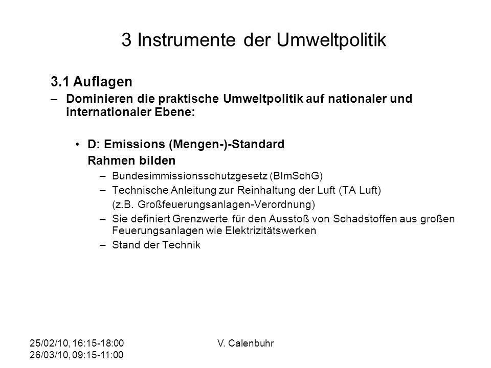 25/02/10, 16:15-18:00 26/03/10, 09:15-11:00 V. Calenbuhr 3 Instrumente der Umweltpolitik 3.1 Auflagen –Dominieren die praktische Umweltpolitik auf nat