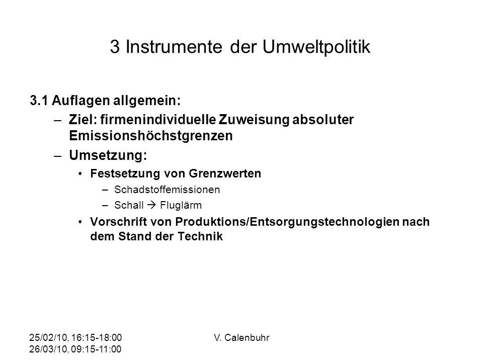 25/02/10, 16:15-18:00 26/03/10, 09:15-11:00 V. Calenbuhr 3 Instrumente der Umweltpolitik 3.1 Auflagen allgemein: –Ziel: firmenindividuelle Zuweisung a