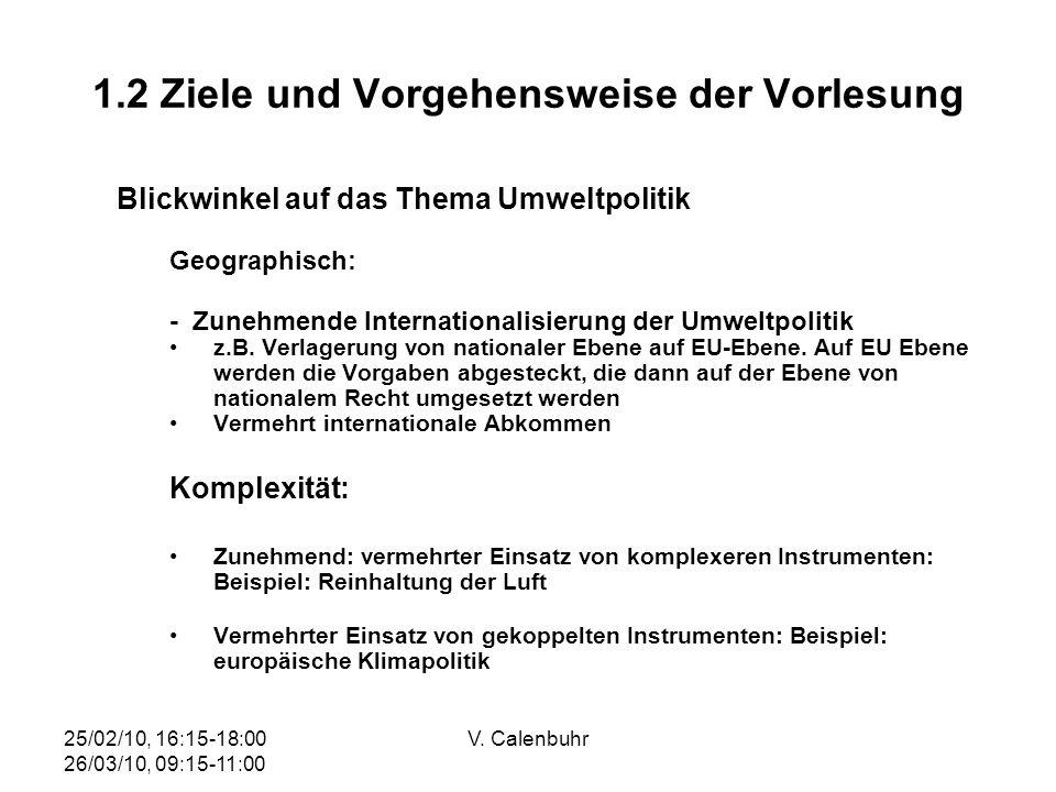 25/02/10, 16:15-18:00 26/03/10, 09:15-11:00 V. Calenbuhr 1.2 Ziele und Vorgehensweise der Vorlesung Blickwinkel auf das Thema Umweltpolitik Geographis