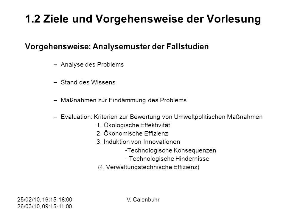 25/02/10, 16:15-18:00 26/03/10, 09:15-11:00 V. Calenbuhr 1.2 Ziele und Vorgehensweise der Vorlesung Vorgehensweise: Analysemuster der Fallstudien –Ana