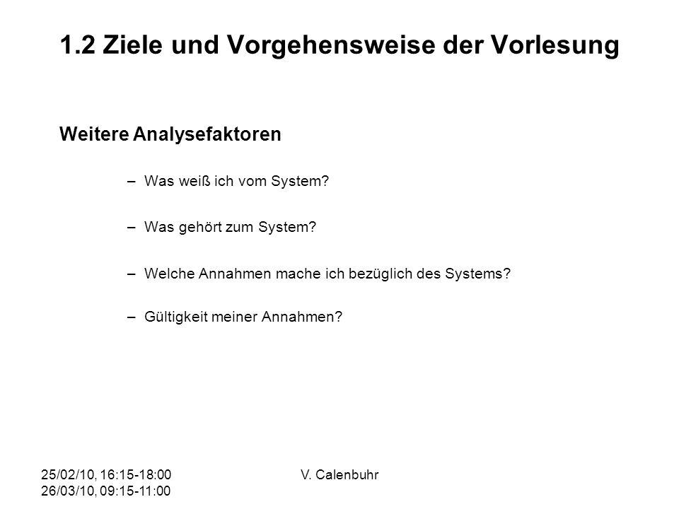 25/02/10, 16:15-18:00 26/03/10, 09:15-11:00 V. Calenbuhr 1.2 Ziele und Vorgehensweise der Vorlesung Weitere Analysefaktoren –Was weiß ich vom System?