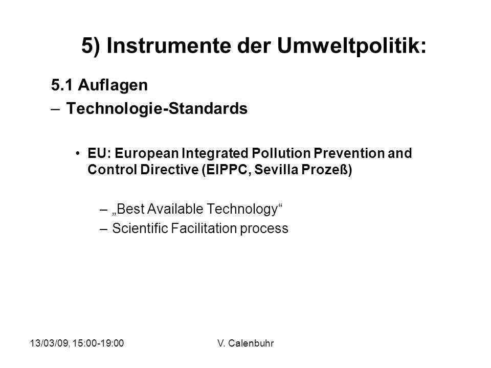 13/03/09, 15:00-19:00V. Calenbuhr 5) Instrumente der Umweltpolitik: 5.1 Auflagen –Technologie-Standards EU: European Integrated Pollution Prevention a