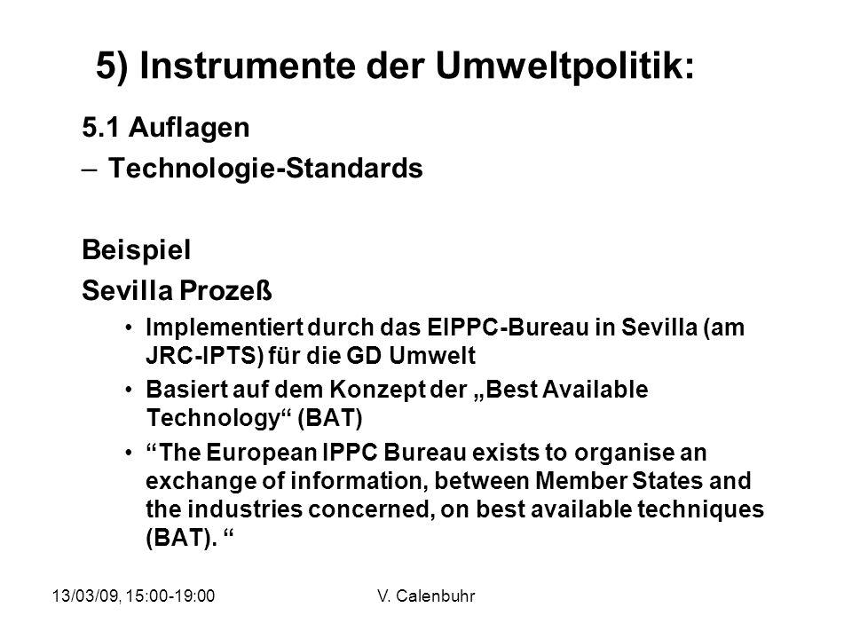 13/03/09, 15:00-19:00V. Calenbuhr 5) Instrumente der Umweltpolitik: 5.1 Auflagen –Technologie-Standards Beispiel Sevilla Prozeß Implementiert durch da