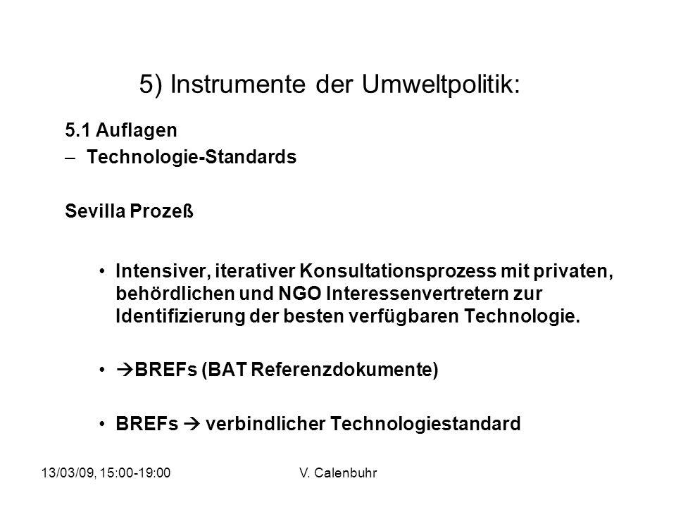 13/03/09, 15:00-19:00V. Calenbuhr 5) Instrumente der Umweltpolitik: 5.1 Auflagen –Technologie-Standards Sevilla Prozeß Intensiver, iterativer Konsulta