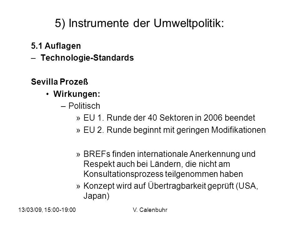 13/03/09, 15:00-19:00V. Calenbuhr 5) Instrumente der Umweltpolitik: 5.1 Auflagen –Technologie-Standards Sevilla Prozeß Wirkungen: –Politisch »EU 1. Ru
